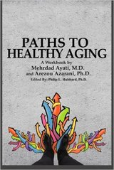 Bay Area Geriatrician Mehrdad Ayati MD and biotechnology, pharmaceutical expert Hope Azarani's book Paths to Healthy Aging